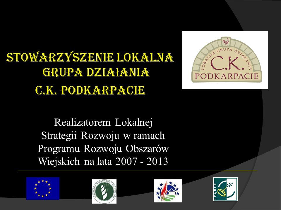 Stowarzyszenie Lokalna Grupa Dzia ł ania C.K. Podkarpacie Realizatorem Lokalnej Strategii Rozwoju w ramach Programu Rozwoju Obszarów Wiejskich na lata
