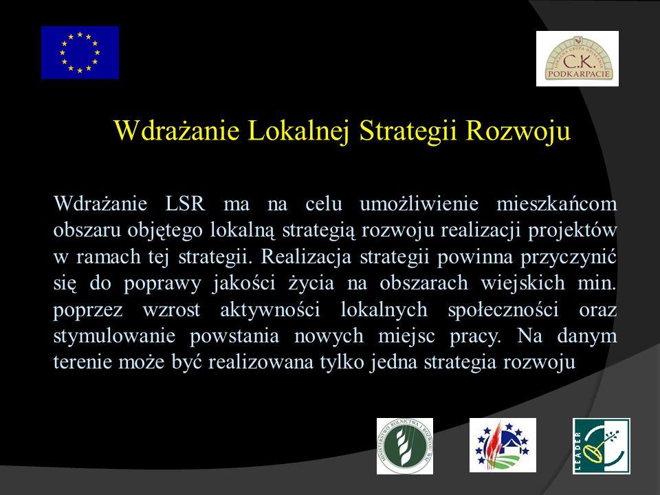 Wdrażanie Lokalnej Strategii Rozwoju Wdrażanie LSR ma na celu umożliwienie mieszkańcom obszaru objętego lokalną strategią rozwoju realizacji projektów