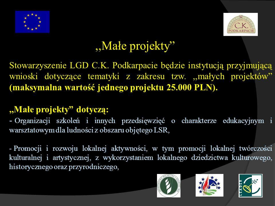 ,,Małe projekty Stowarzyszenie LGD C.K. Podkarpacie będzie instytucją przyjmującą wnioski dotyczące tematyki z zakresu tzw.,,małych projektów (maksyma