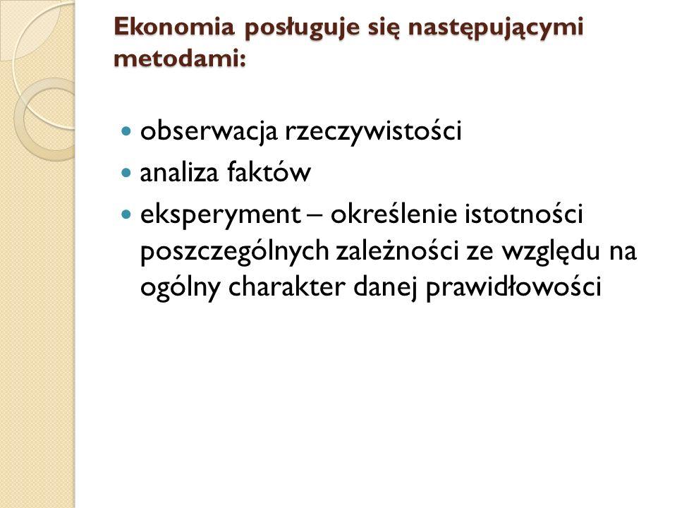 Metodyka badań w ekonomii W nauce o ekonomii możemy wyróżnić, w wielkim uproszczeniu, trzy etapy prowadzenia analizy ekonomicznej poszczególnych zagadnień: 1.