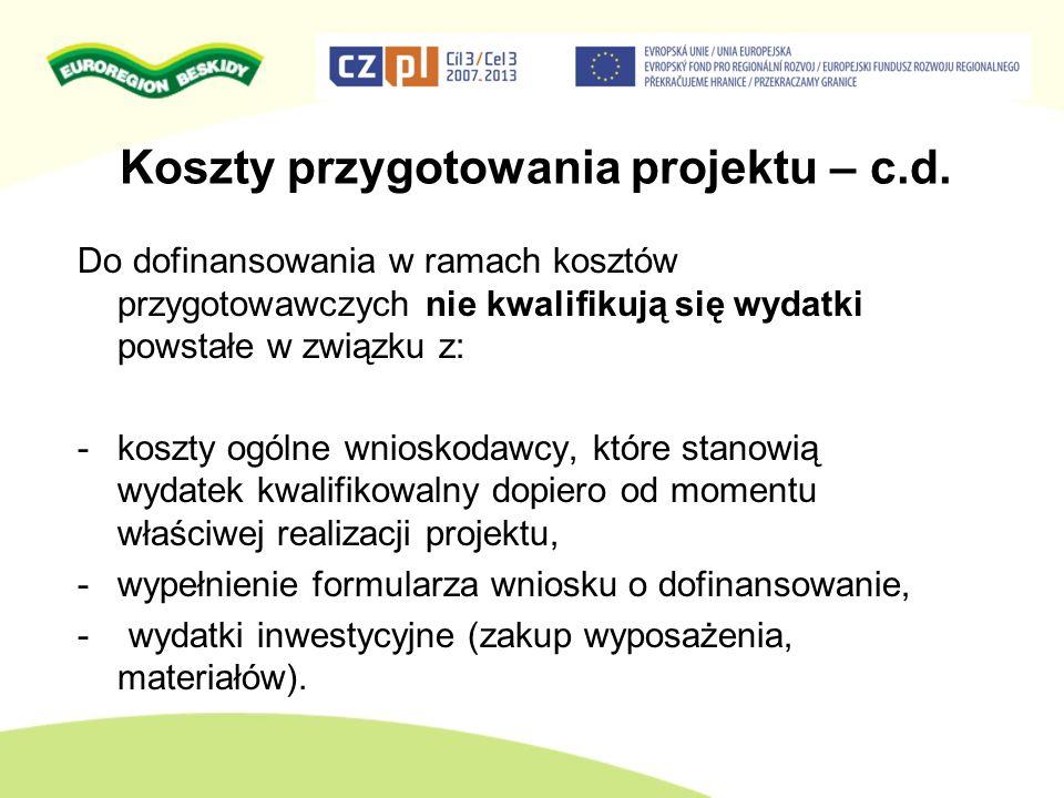 Koszty przygotowania projektu – c.d. Do dofinansowania w ramach kosztów przygotowawczych nie kwalifikują się wydatki powstałe w związku z: -koszty ogó
