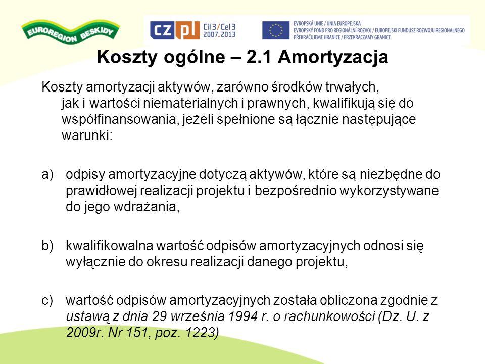 Koszty ogólne – 2.1 Amortyzacja Koszty amortyzacji aktywów, zarówno środków trwałych, jak i wartości niematerialnych i prawnych, kwalifikują się do ws
