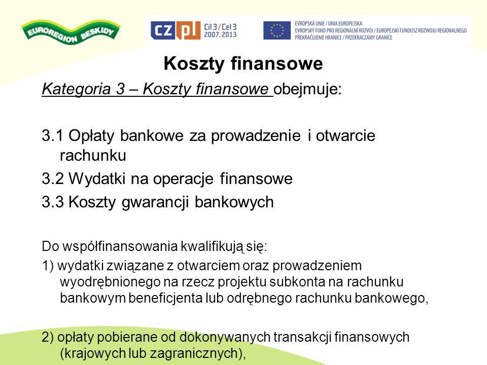 Koszty finansowe Kategoria 3 – Koszty finansowe obejmuje: 3.1 Opłaty bankowe za prowadzenie i otwarcie rachunku 3.2 Wydatki na operacje finansowe 3.3