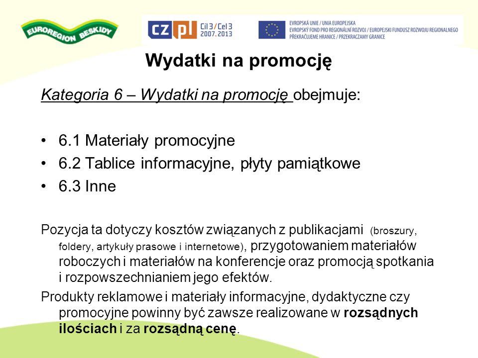 Wydatki na promocję Kategoria 6 – Wydatki na promocję obejmuje: 6.1 Materiały promocyjne 6.2 Tablice informacyjne, płyty pamiątkowe 6.3 Inne Pozycja t