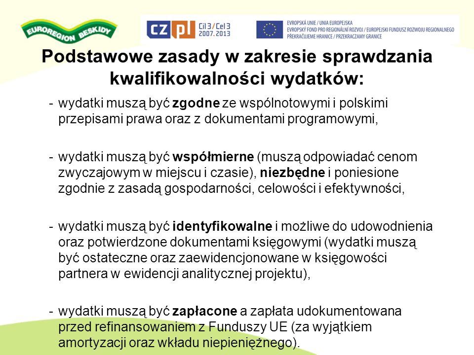 Podstawowe zasady w zakresie sprawdzania kwalifikowalności wydatków: -wydatki muszą być zgodne ze wspólnotowymi i polskimi przepisami prawa oraz z dok