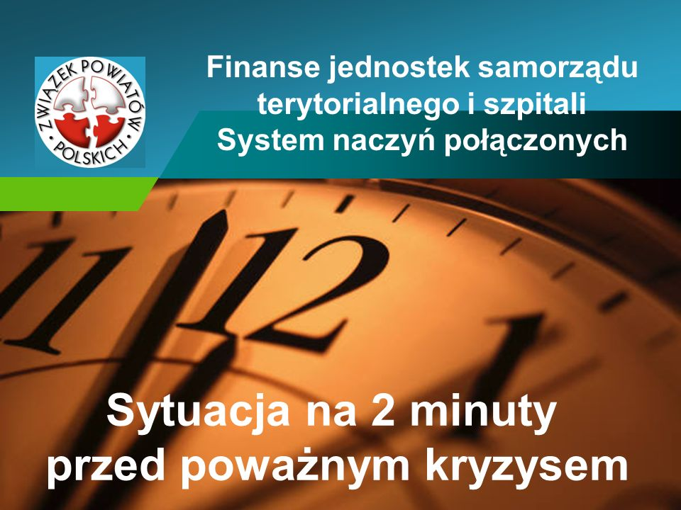 Company LOGO Finanse jednostek samorządu terytorialnego i szpitali System naczyń połączonych Sytuacja na 2 minuty przed poważnym kryzysem