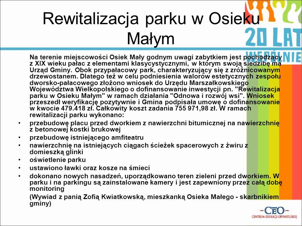 Rewitalizacja parku w Osieku Małym Na terenie miejscowości Osiek Mały godnym uwagi zabytkiem jest pochodzący z XIX wieku pałac z elementami klasycysty