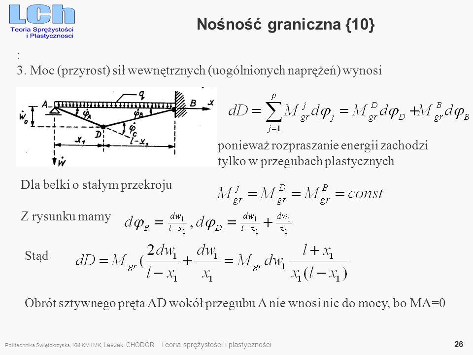 : 3. Moc (przyrost) sił wewnętrznych (uogólnionych naprężeń) wynosi Nośność graniczna {10} ponieważ rozpraszanie energii zachodzi tylko w przegubach p