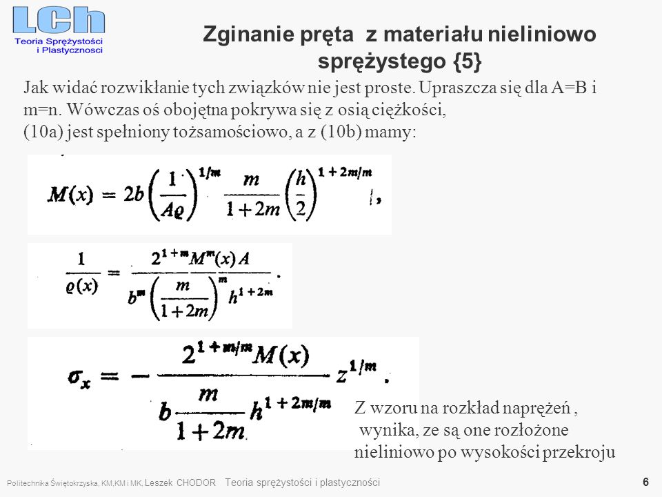 Zginanie pręta z materiału nieliniowo sprężystego {5} Jak widać rozwikłanie tych związków nie jest proste. Upraszcza się dla A=B i m=n. Wówczas oś obo