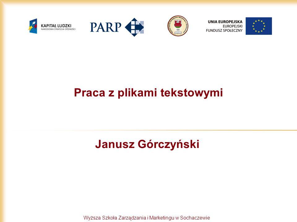 Wyższa Szkoła Zarządzania i Marketingu w Sochaczewie Praca z plikami tekstowymi Janusz Górczyński