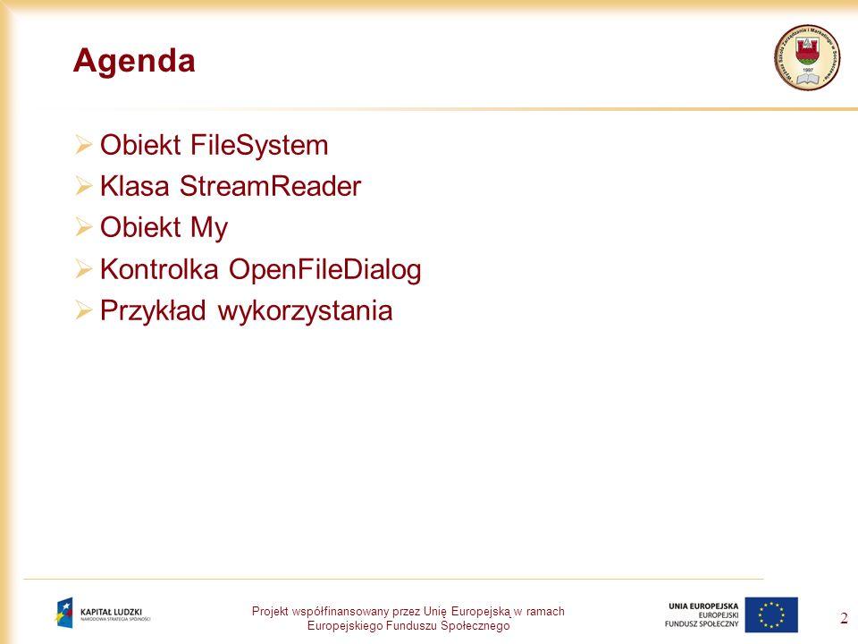 Projekt współfinansowany przez Unię Europejską w ramach Europejskiego Funduszu Społecznego 2 Agenda Obiekt FileSystem Klasa StreamReader Obiekt My Kon