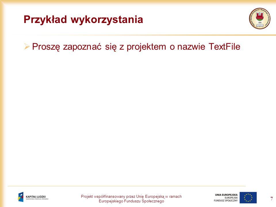 Projekt współfinansowany przez Unię Europejską w ramach Europejskiego Funduszu Społecznego 7 Przykład wykorzystania Proszę zapoznać się z projektem o