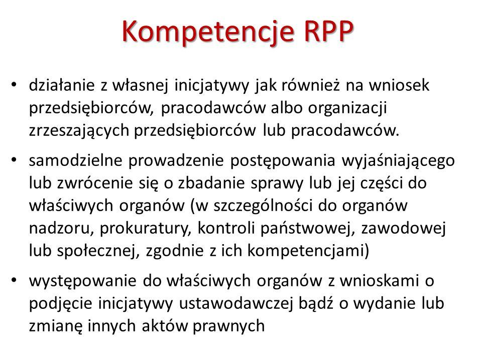 KompetencjeRPP Kompetencje RPP działanie z własnej inicjatywy jak również na wniosek przedsiębiorców, pracodawców albo organizacji zrzeszających przed
