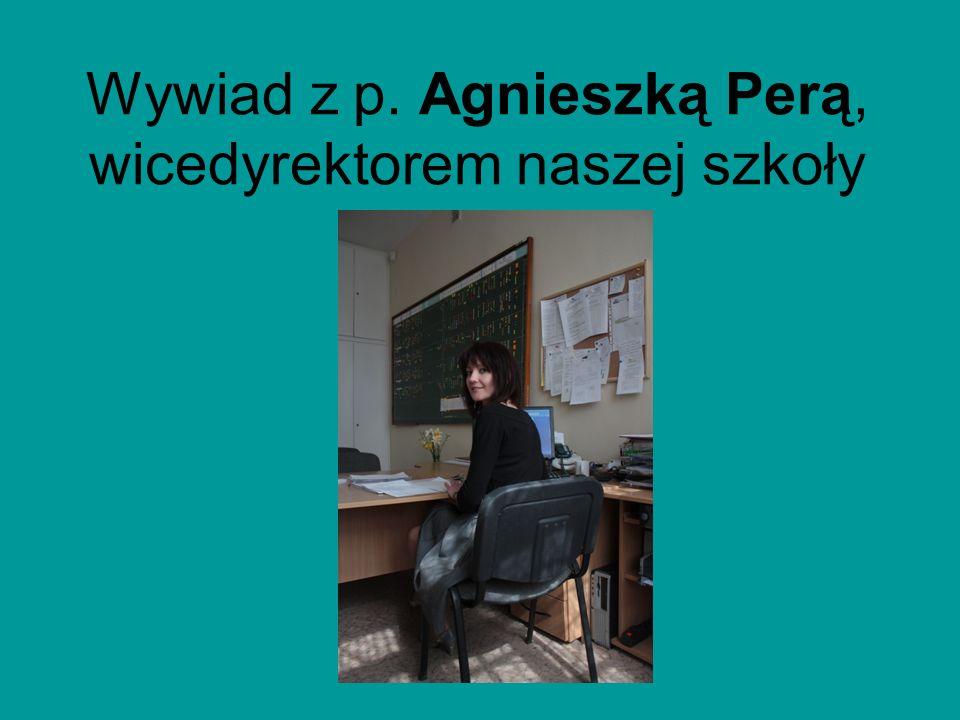 Wywiad z p. Agnieszką Perą, wicedyrektorem naszej szkoły