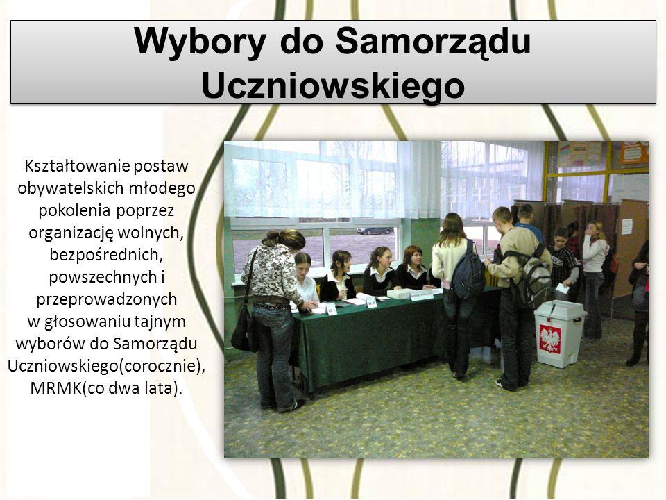 Wybory do Samorządu Uczniowskiego Kształtowanie postaw obywatelskich młodego pokolenia poprzez organizację wolnych, bezpośrednich, powszechnych i przeprowadzonych w głosowaniu tajnym wyborów do Samorządu Uczniowskiego(corocznie), MRMK(co dwa lata).