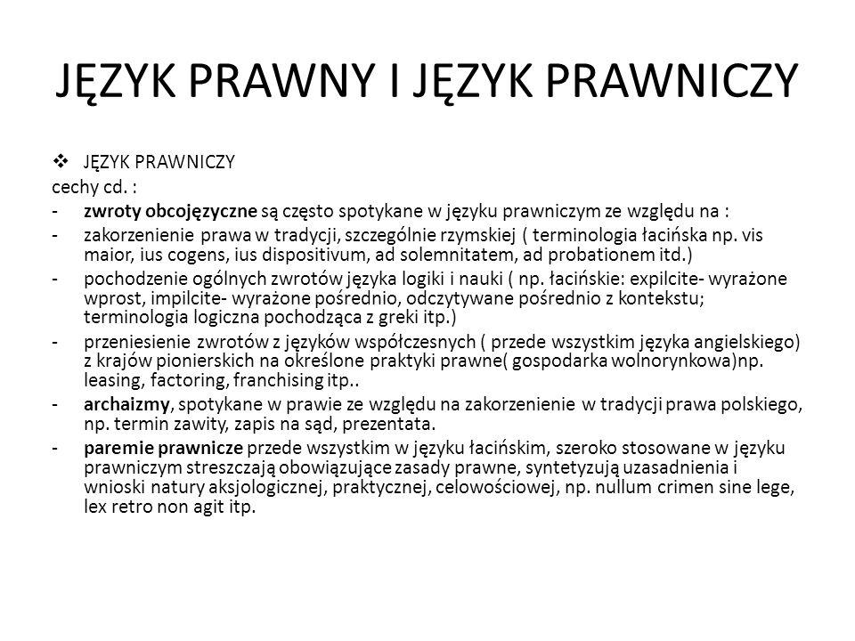 JĘZYK PRAWNY I JĘZYK PRAWNICZY JĘZYK PRAWNICZY cechy cd. : -zwroty obcojęzyczne są często spotykane w języku prawniczym ze względu na : -zakorzenienie