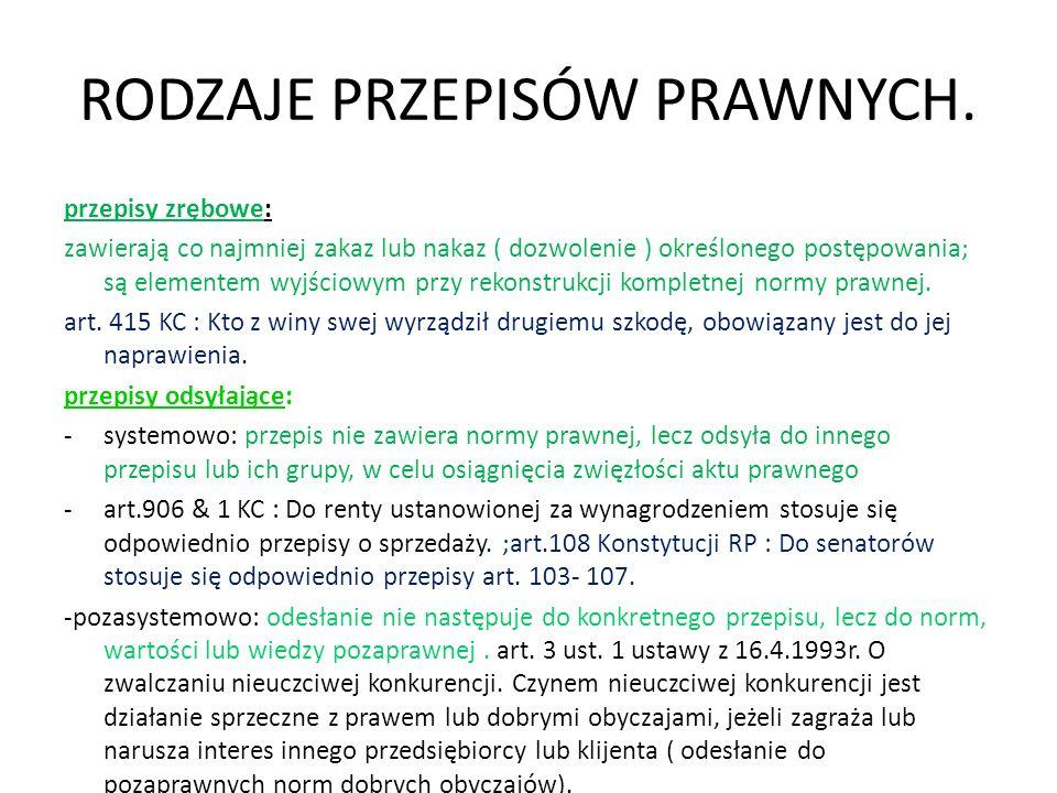 RODZAJE PRZEPISÓW PRAWNYCH. przepisy zrębowe: zawierają co najmniej zakaz lub nakaz ( dozwolenie ) określonego postępowania; są elementem wyjściowym p