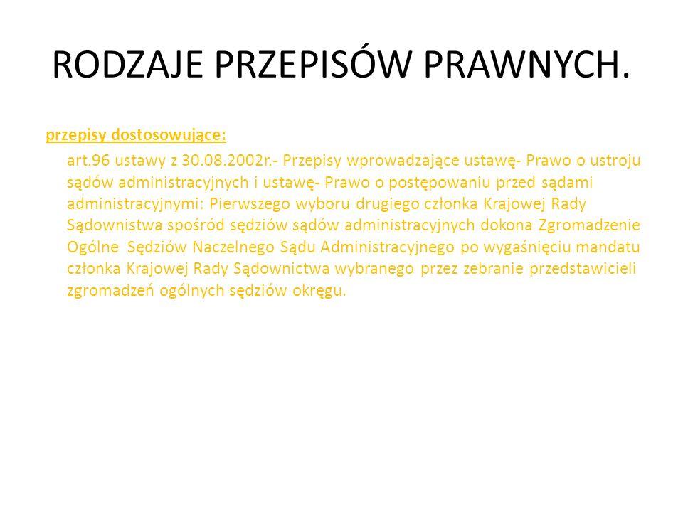 RODZAJE PRZEPISÓW PRAWNYCH. przepisy dostosowujące: art.96 ustawy z 30.08.2002r.- Przepisy wprowadzające ustawę- Prawo o ustroju sądów administracyjny