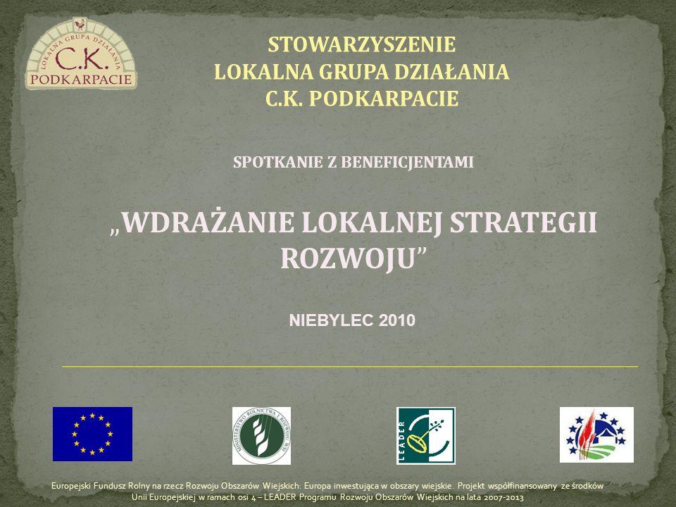 STOWARZYSZENIE LOKALNA GRUPA DZIAŁANIA C.K. PODKARPACIE Europejski Fundusz Rolny na rzecz Rozwoju Obszarów Wiejskich: Europa inwestująca w obszary wie