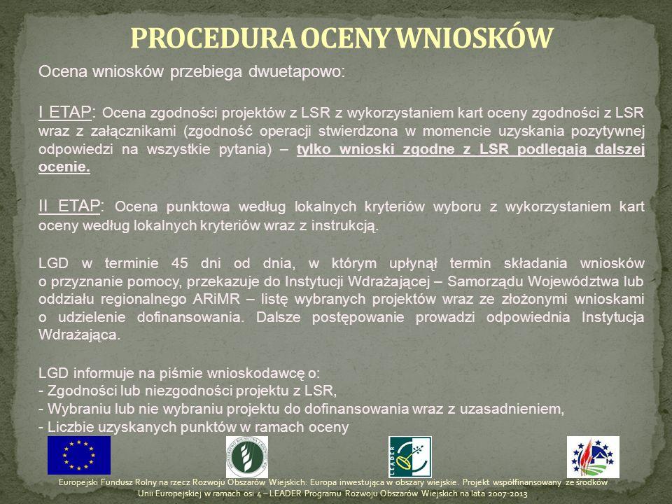 PROCEDURA OCENY WNIOSKÓW Ocena wniosków przebiega dwuetapowo: I ETAP: Ocena zgodności projektów z LSR z wykorzystaniem kart oceny zgodności z LSR wraz
