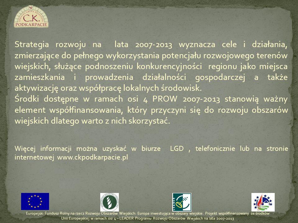Strategia rozwoju na lata 2007-2013 wyznacza cele i działania, zmierzające do pełnego wykorzystania potencjału rozwojowego terenów wiejskich, służące