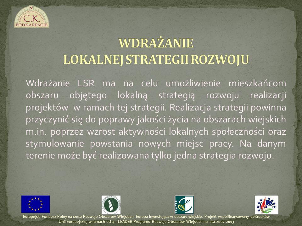Wdrażanie LSR ma na celu umożliwienie mieszkańcom obszaru objętego lokalną strategią rozwoju realizacji projektów w ramach tej strategii. Realizacja s