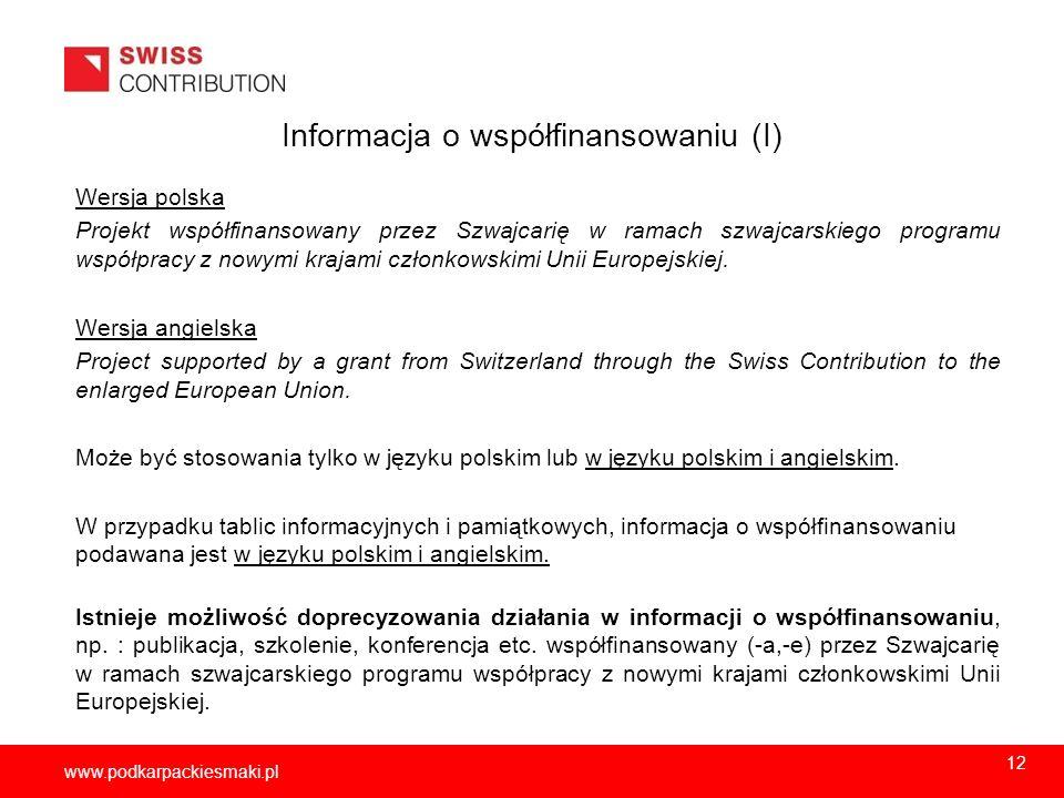 2013-11-1513 www.podkarpackiesmaki.pl Informacja o współfinansowaniu (I) Wersja polska Projekt współfinansowany przez Szwajcarię w ramach szwajcarskie