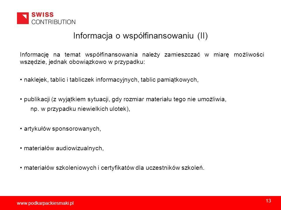 2013-11-1514 www.podkarpackiesmaki.pl Informacja o współfinansowaniu (II) Informację na temat współfinansowania należy zamieszczać w miarę możliwości
