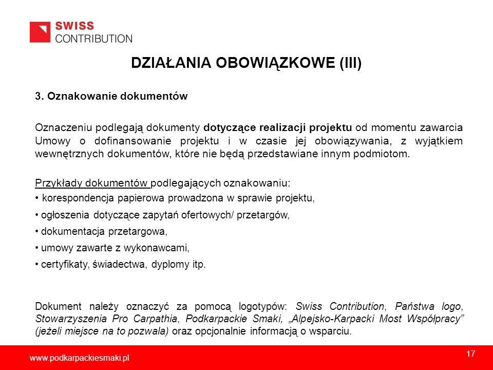 2013-11-1518 www.podkarpackiesmaki.pl DZIAŁANIA OBOWIĄZKOWE (III) 3. Oznakowanie dokumentów Oznaczeniu podlegają dokumenty dotyczące realizacji projek