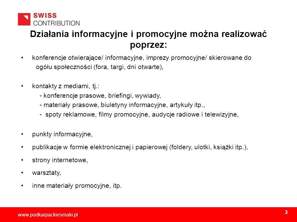 2013-11-155 www.podkarpackiesmaki.pl Informacja i promocja Działania promocyjne rozpoczynamy od podpisania Umowy o dofinansowanie projektu i trwają one przez cały okres jej obowiązywania.