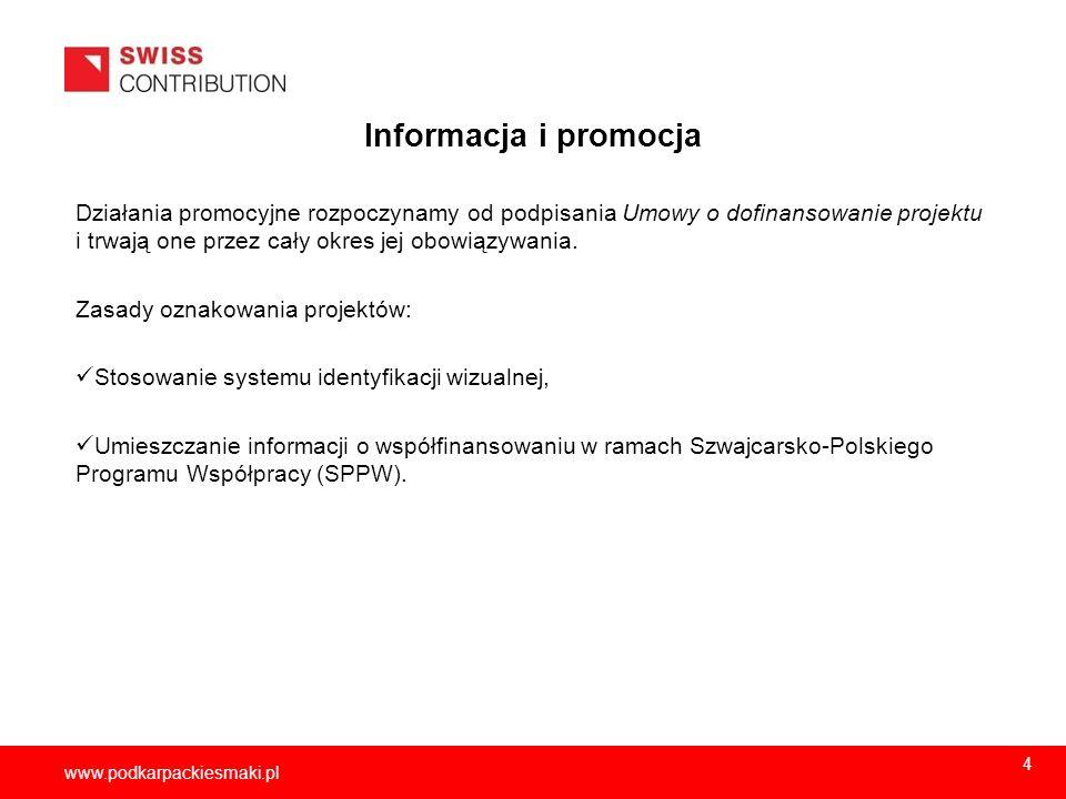 2013-11-155 www.podkarpackiesmaki.pl Informacja i promocja Działania promocyjne rozpoczynamy od podpisania Umowy o dofinansowanie projektu i trwają on