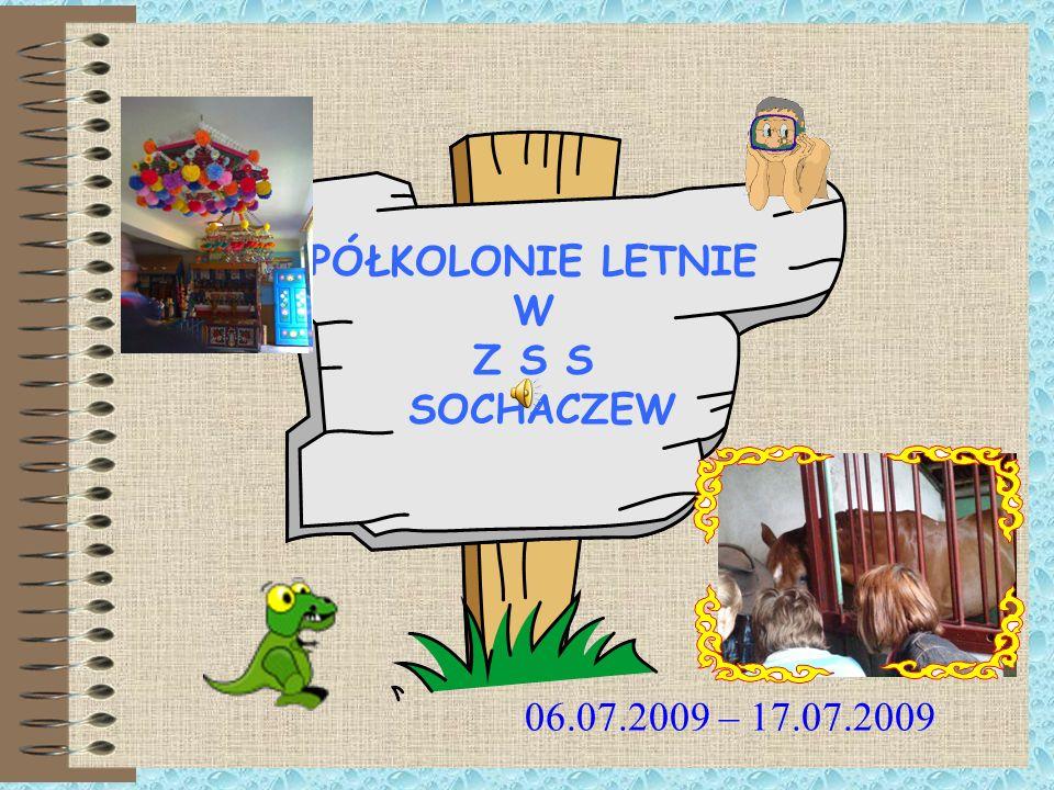 PÓŁKOLONIE LETNIE W Z S S SOCHACZEW 06.07.2009 – 17.07.2009