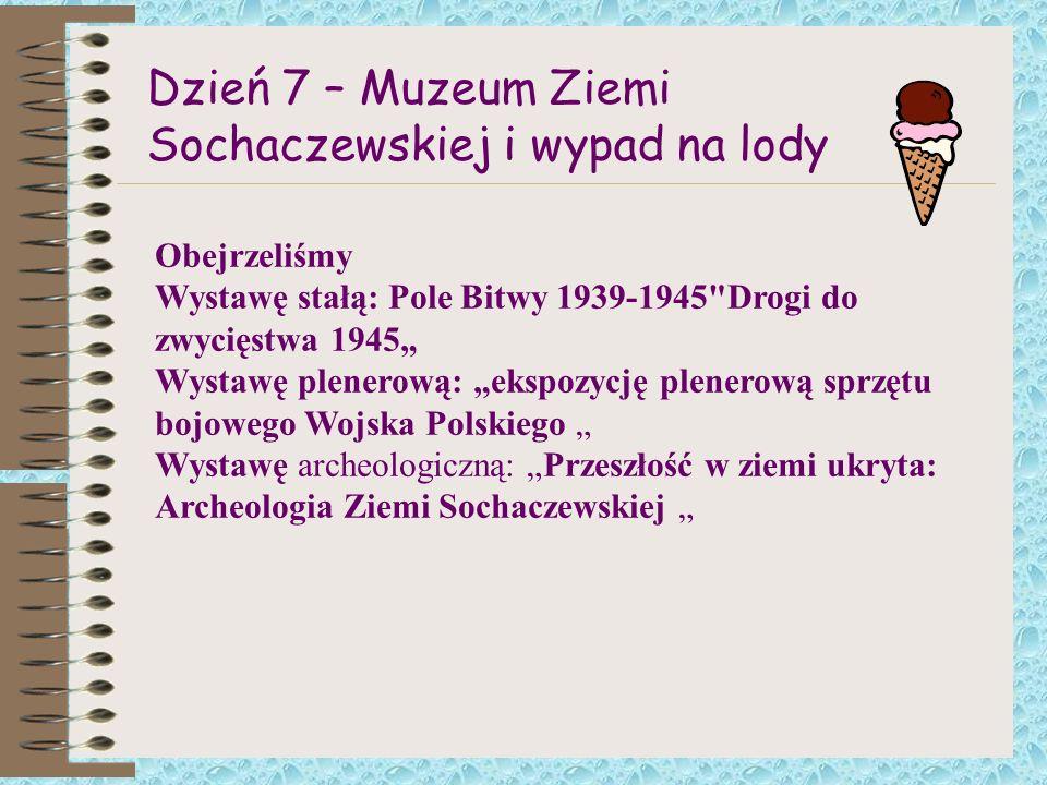 Dzień 7 – Muzeum Ziemi Sochaczewskiej i wypad na lody Obejrzeliśmy Wystawę stałą: Pole Bitwy 1939-1945
