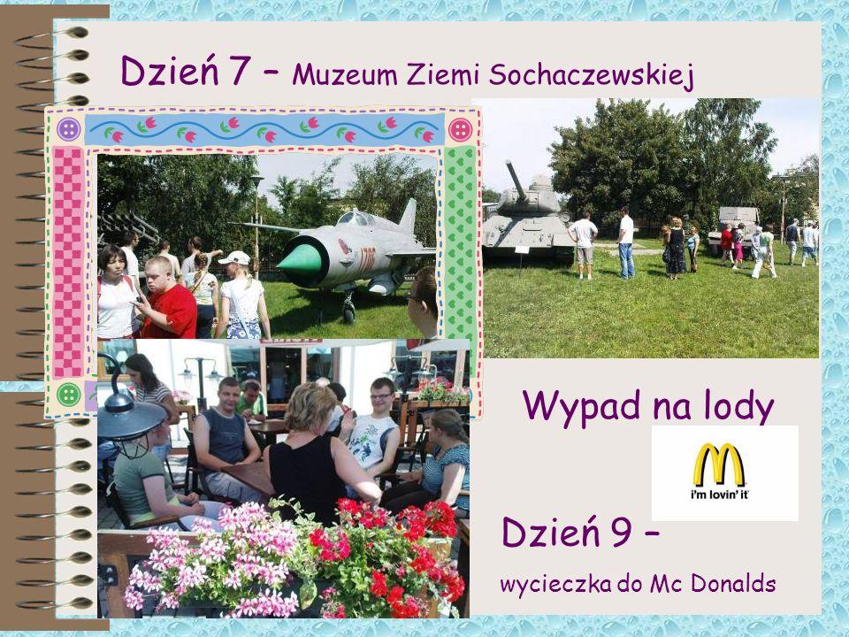 Dzień 7 – Muzeum Ziemi Sochaczewskiej Wypad na lody Dzień 9 – wycieczka do Mc Donalds