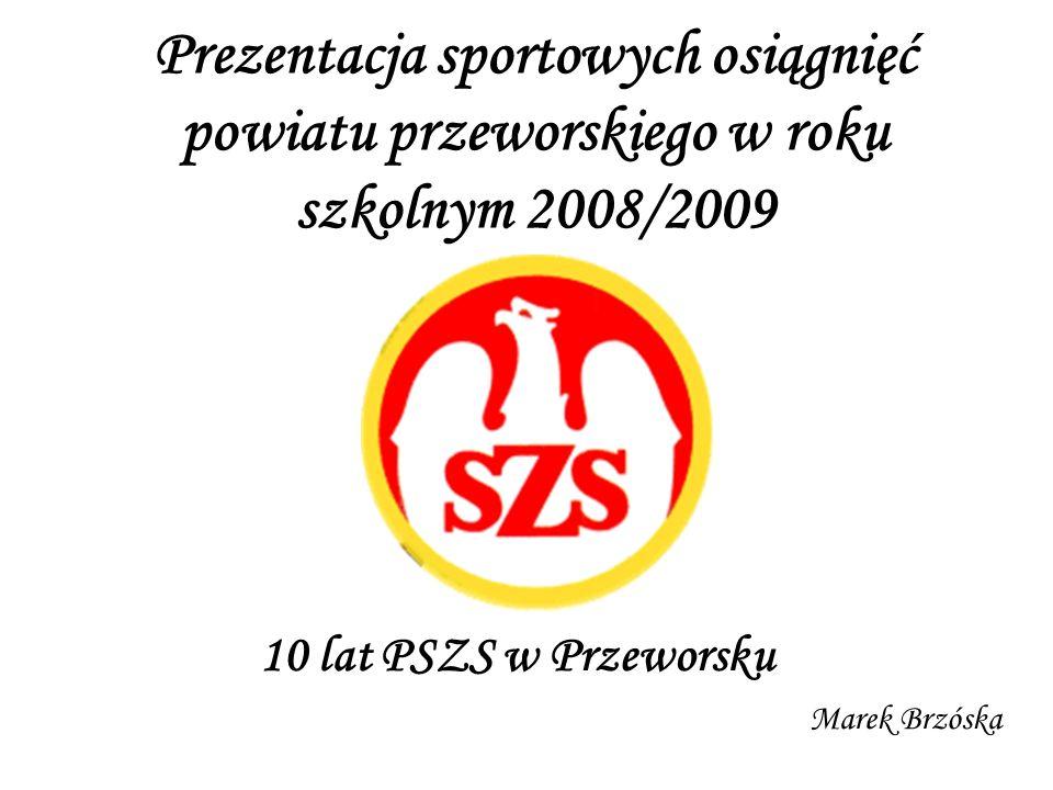 Prezentacja sportowych osiągnięć powiatu przeworskiego w roku szkolnym 2008/2009 10 lat PSZS w Przeworsku Marek Brzóska