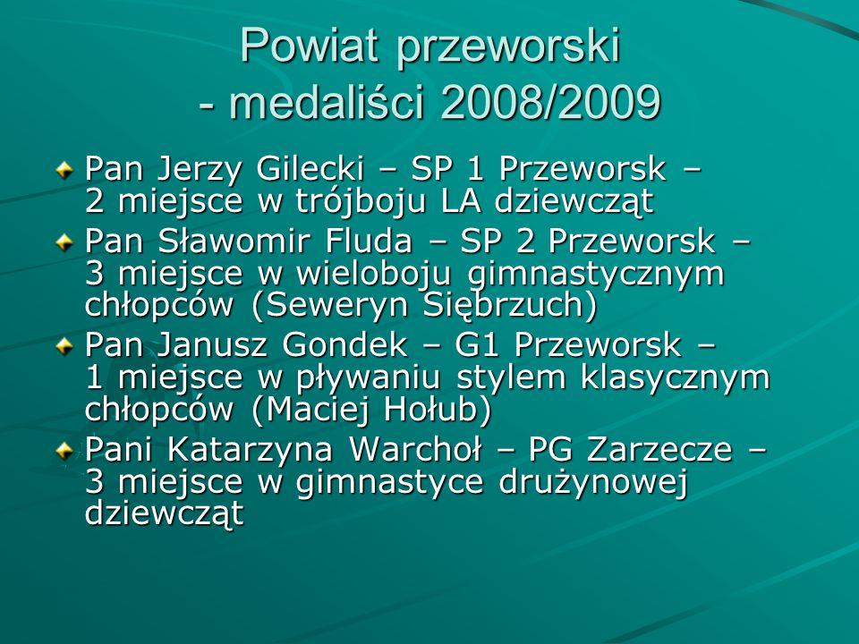 Powiat przeworski - medaliści 2008/2009 Pan Jerzy Gilecki – SP 1 Przeworsk – 2 miejsce w trójboju LA dziewcząt Pan Sławomir Fluda – SP 2 Przeworsk – 3