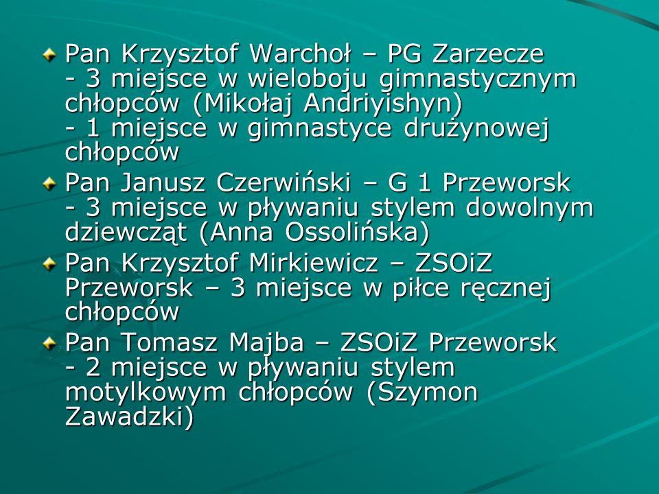 Pan Krzysztof Warchoł – PG Zarzecze - 3 miejsce w wieloboju gimnastycznym chłopców (Mikołaj Andriyishyn) - 1 miejsce w gimnastyce drużynowej chłopców