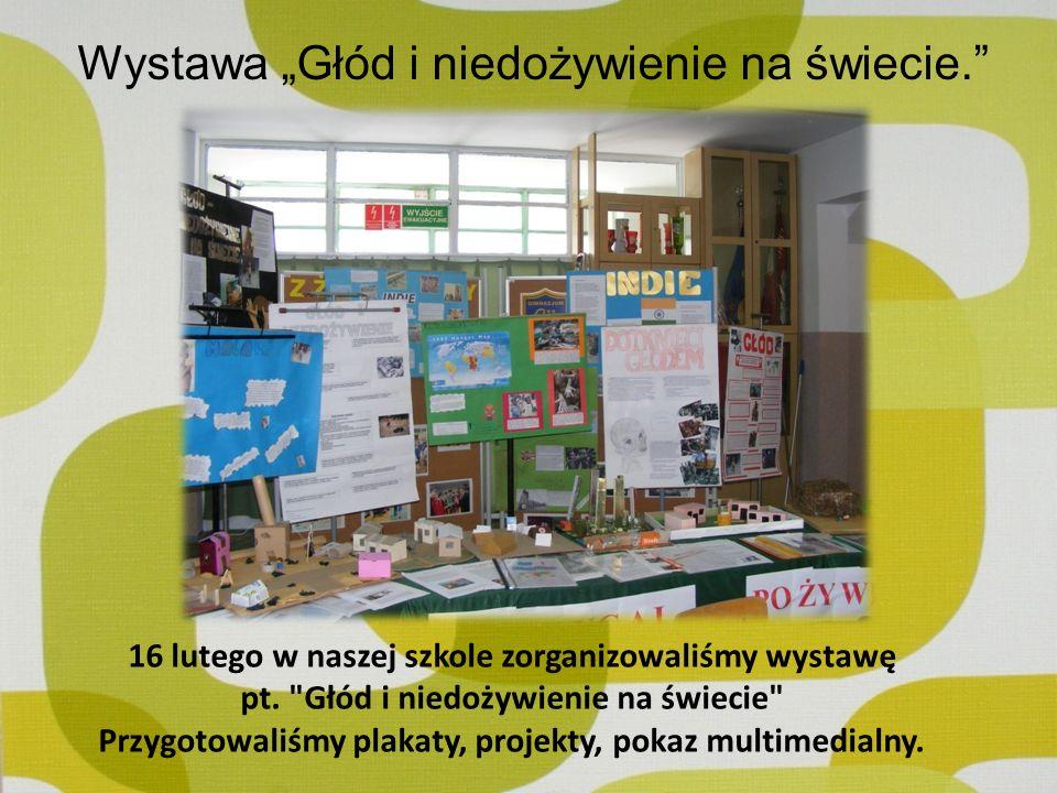 Wystawa Głód i niedożywienie na świecie. 16 lutego w naszej szkole zorganizowaliśmy wystawę pt.