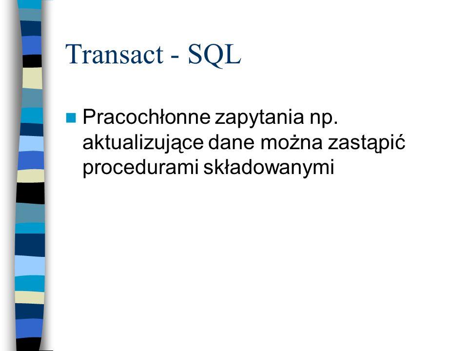 Transact - SQL Pracochłonne zapytania np. aktualizujące dane można zastąpić procedurami składowanymi