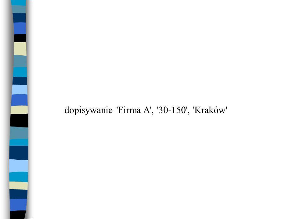 dopisywanie 'Firma A', '30-150', 'Kraków'