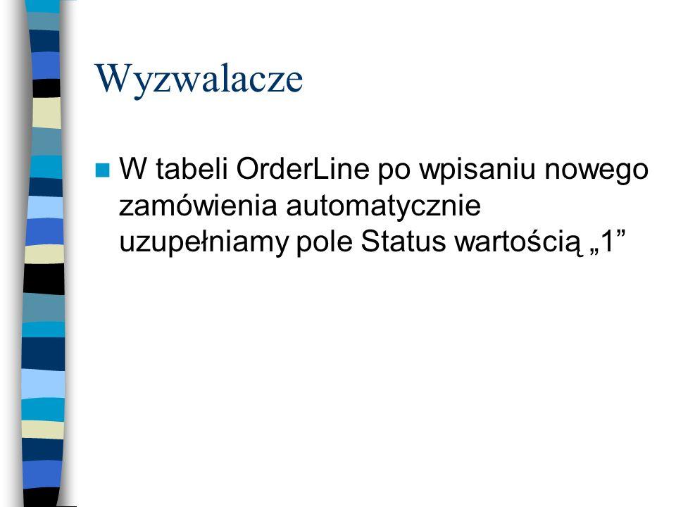 Wyzwalacze W tabeli OrderLine po wpisaniu nowego zamówienia automatycznie uzupełniamy pole Status wartością 1