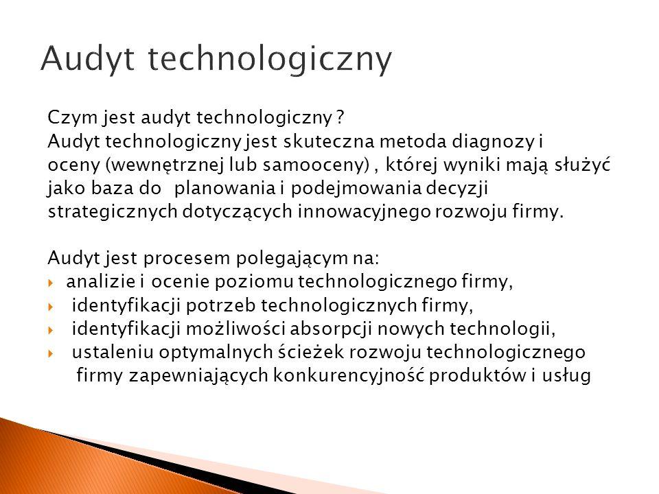 Czym jest audyt technologiczny ? Audyt technologiczny jest skuteczna metoda diagnozy i oceny (wewnętrznej lub samooceny), której wyniki mają służyć ja