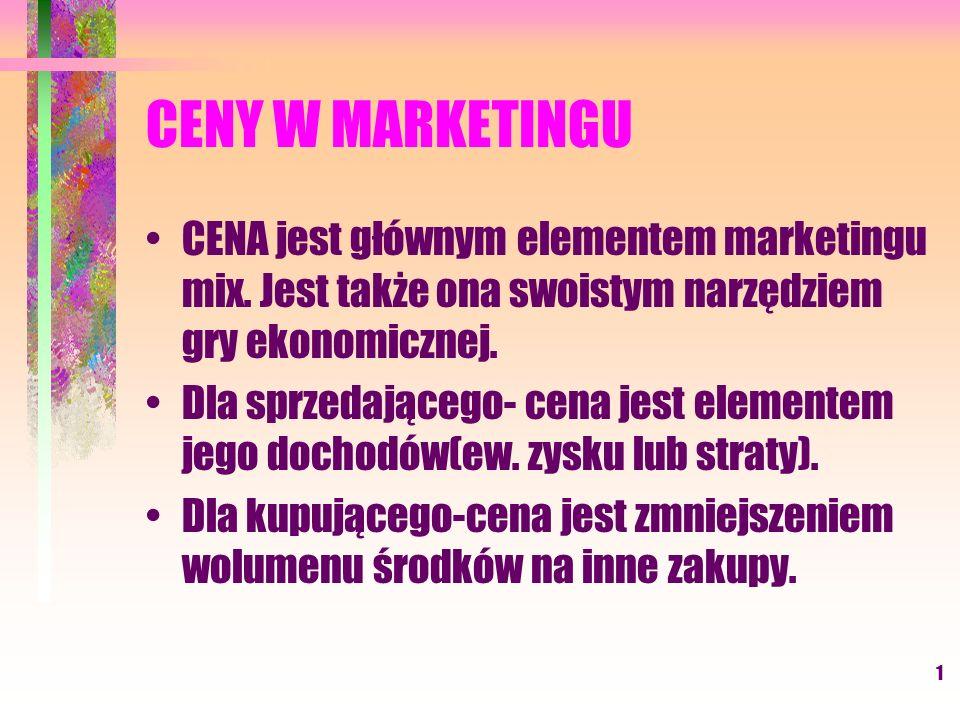 1 CENY W MARKETINGU CENA jest głównym elementem marketingu mix. Jest także ona swoistym narzędziem gry ekonomicznej. Dla sprzedającego- cena jest elem
