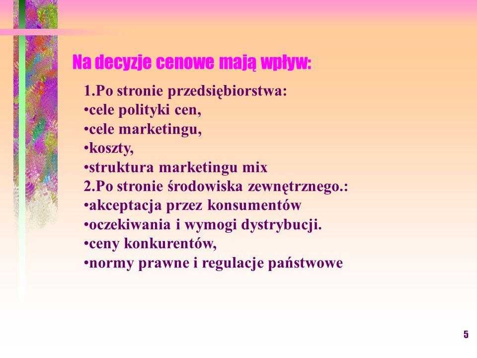 5 Na decyzje cenowe mają wpływ: 1.Po stronie przedsiębiorstwa: cele polityki cen, cele marketingu, koszty, struktura marketingu mix 2.Po stronie środo