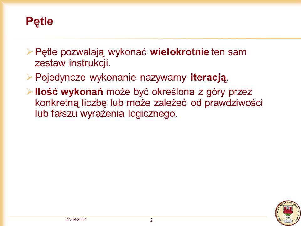 27/09/2002 2 Pętle Pętle pozwalają wykonać wielokrotnie ten sam zestaw instrukcji.