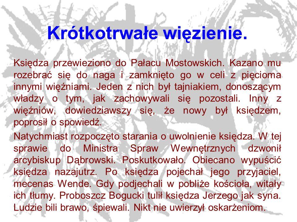 11 Krótkotrwałe więzienie. Księdza przewieziono do Pałacu Mostowskich. Kazano mu rozebrać się do naga i zamknięto go w celi z pięcioma innymi więźniam