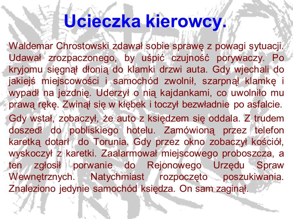 16 Ucieczka kierowcy. Waldemar Chrostowski zdawał sobie sprawę z powagi sytuacji. Udawał zrozpaczonego, by uśpić czujność porywaczy. Po kryjomu sięgną