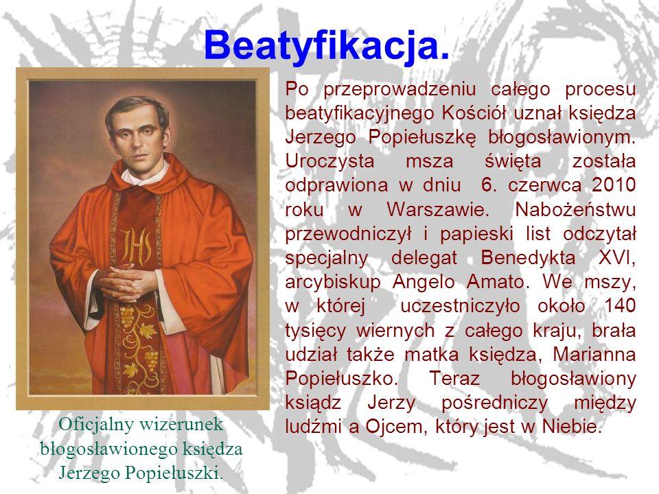 22 Beatyfikacja. Po przeprowadzeniu całego procesu beatyfikacyjnego Kościół uznał księdza Jerzego Popiełuszkę błogosławionym. Uroczysta msza święta zo