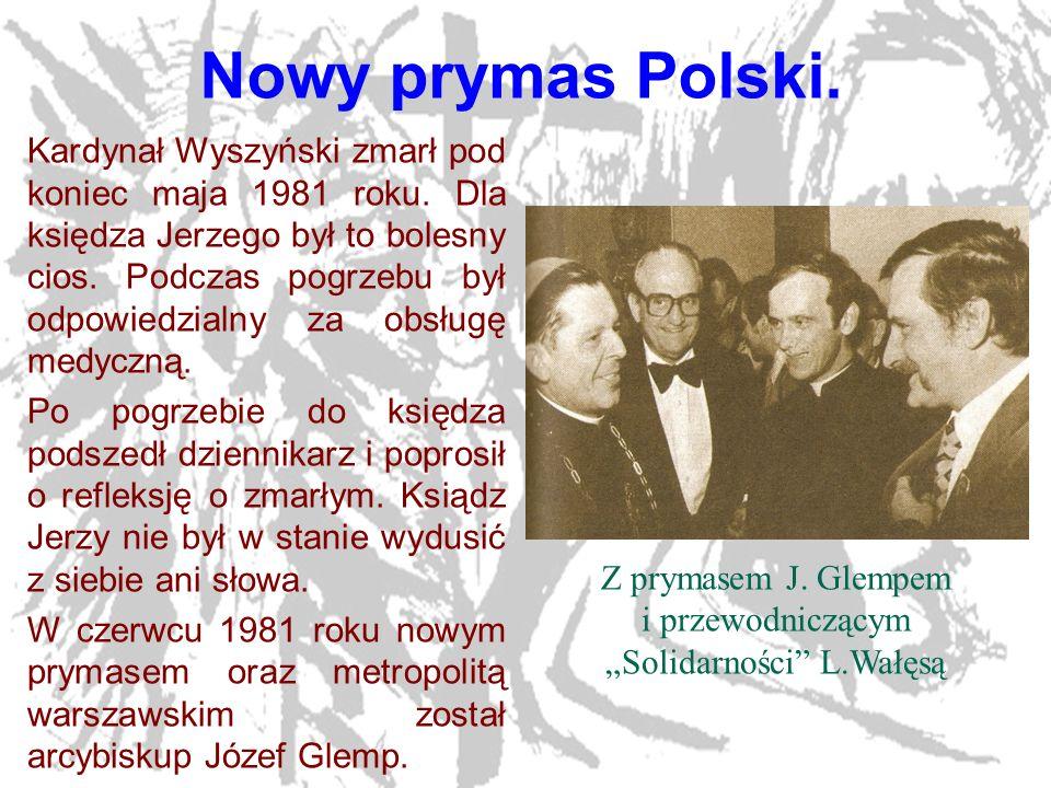 4 Nowy prymas Polski. Kardynał Wyszyński zmarł pod koniec maja 1981 roku. Dla księdza Jerzego był to bolesny cios. Podczas pogrzebu był odpowiedzialny