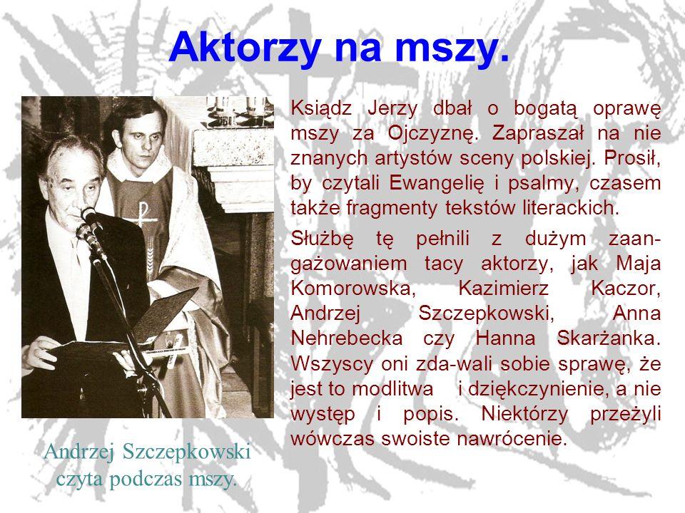 8 Aktorzy na mszy. Ksiądz Jerzy dbał o bogatą oprawę mszy za Ojczyznę. Zapraszał na nie znanych artystów sceny polskiej. Prosił, by czytali Ewangelię